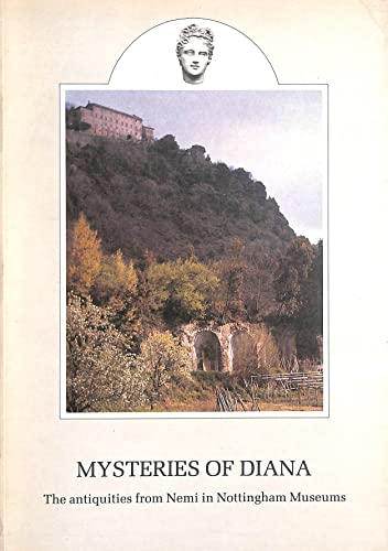 9780905634043: Mysteries of Diana: The antiquities from Nemi in Nottingham museums