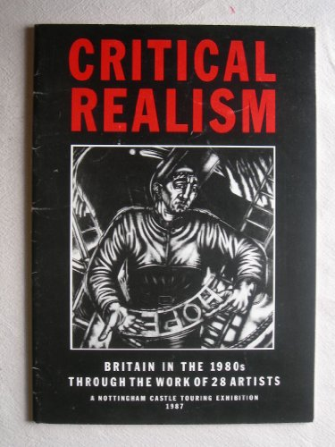 9780905634135: Critical realism: Britain in the 1980s through the work of 28 artists : Nottingham Castle touring exhibition