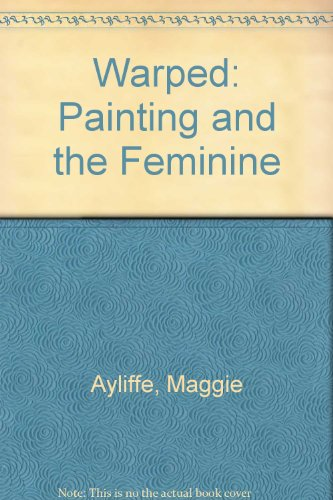 9780905634432: Warped: Painting and the Feminine