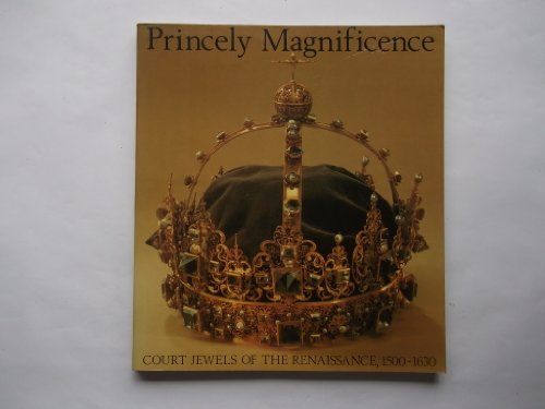 Princely Magnificence, Court Jewels of the Renaissance,: unknown