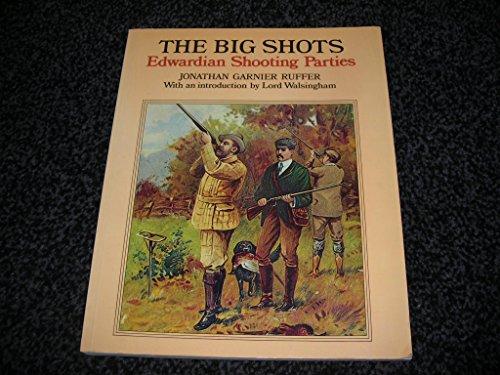 THE BIG SHOTS: EDWARDIAN SHOOTING PARTIES. By: Ruffer (Jonathan Garnier).