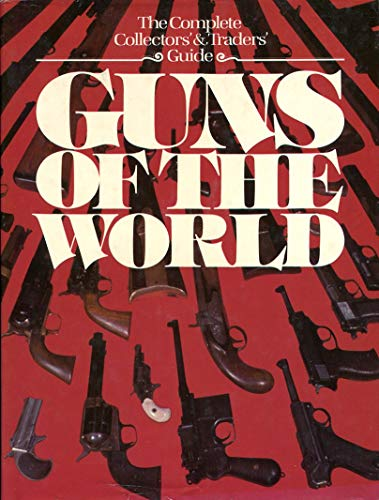 9780905694535: GUNS OF THE WORLD: THE COMPLETE COLLECTORS' AND TRADERS' GUIDE