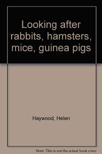 Looking after rabbits, hamsters, mice, guinea pigs (0905694961) by Haywood, Helen