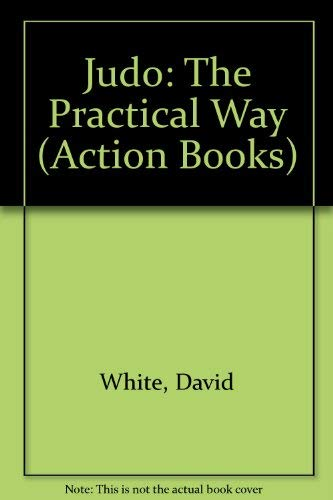 Judo: The practical way (Action books) (9780905703046) by White, David