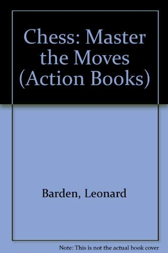 Chess: Master the Moves (Action Books) (090570312X) by Barden, Leonard