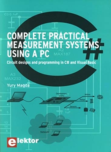 Complete Practical Measurement Systems Using a PC: Circuit Designs and Programming in C# and Visual...