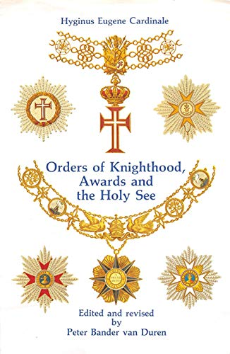 9780905715261: Orders of Knighthood, Awards and the Holy See: A Historical, Juridical and Practical Compendium (Van Duren publishers)