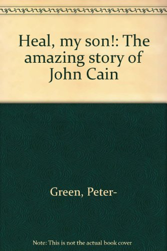 9780905715278: Heal, my son!: The amazing story of John Cain