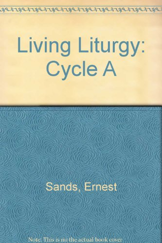 Living Liturgy : A Companion to the Mass for Sundays and Major Feasts: Sands, Ernest