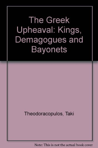 Greek Upheaval: Kings, Demagogues and Bayonets.: THEODORACOPULOS, Taki.