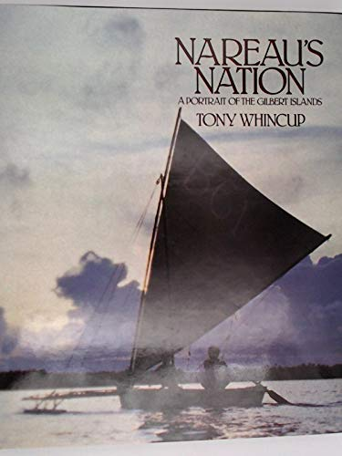 Nareau's Nation: Portrait of the Gilbert Islands: Whincup, Tony