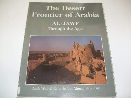 9780905743868: The Desert Frontier of Arabia: Al-Jawf Through the Ages