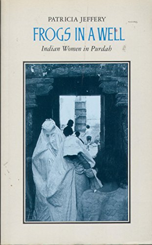 Frogs in a Well: Indian Women in Purdah: Jeffery, Patricia