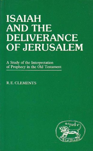 Isaiah and the Deliverance of Jerusalem: A Study of the Interpretation of Prophecy in the Old ...