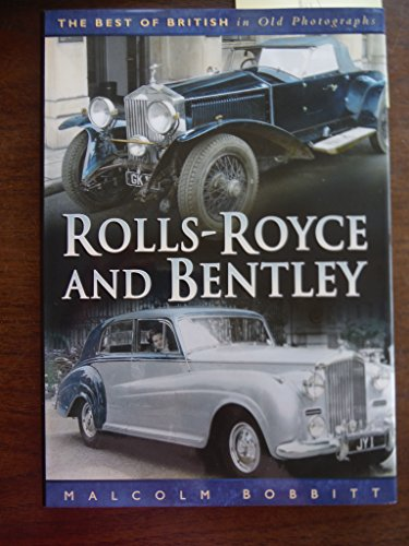 Rolls-Royce and Bentley: Best of British in Old Photographs.
