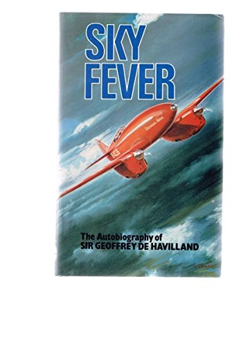 Sky Fever: The Autobiography of Sir Geoffrey: DE HAVILLAND, Geoffrey
