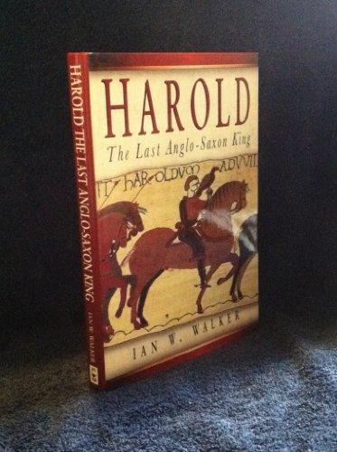 Harold the Last Anglo Saxon King: Walker, Ian W