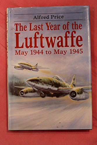 9780905778747: The Last Year of the Luftwaffe: May 1944 to May 1945