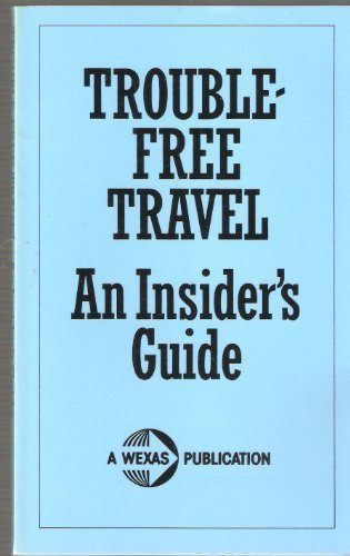 Trouble-Free Travel - An Insider's Guide