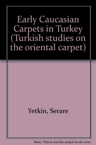 Early Caucasian Carpets in Turkey.