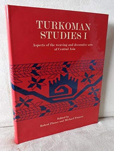 Turkoman Studies I : Aspects of the Weaving and Decorative Arts of Central Asia: Pinner, R and M ...