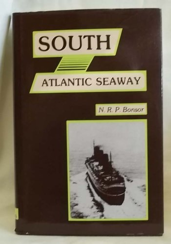 South Atlantic Seaway: An Illustrated History of the Passenger Lines and Liners from Europe to Br...
