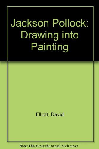 Jackson Pollock: Drawing into Painting: Elliott, David, Rose,