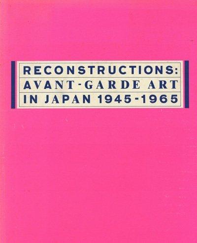 Reconstructions Avant-Garde Art in Japan, 1945-1965: Museum of Modern Art: Elliott, David and Kaido...