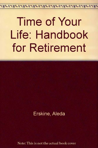 The Time of Your Life - a Handbook for Retirment