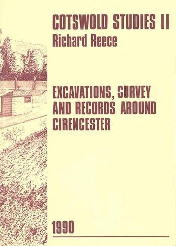 Cotswold Studies II: Excavations, Survey and Records around Cirencester: Reece, Richard