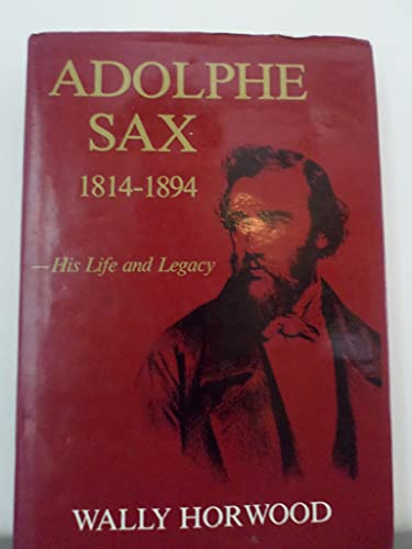 9780905858180: Adolphe Sax, 1814-94: His Life and Legacy