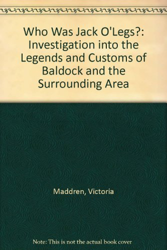Who Was Jack OLegs?: Investigation into the Legends and Customs of Baldock and the Surrounding Area - Maddren, Victoria