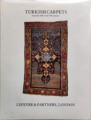 Turkish Carpets from the 16th to the: Lefevre, Jean; Thompson,