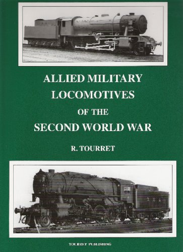 ALLIED MILITARY LOCOMOTIVES OF THE SECOND WORLD: R.Tourret
