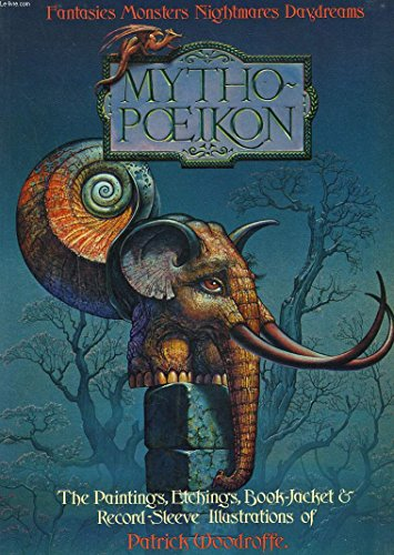 9780905895031: Mythopoeikon: Fantasies Monsters Nightmares Daydreams- the Paintings, Book-jacket Illustrations, and Record-sleeve Designs of Patrick Woodroffe