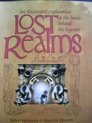 Lost Realms: An illustrated exploration of the lands behind the legends