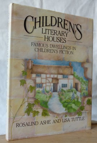 Children`s literary houses Famous Dwellings in Children`s Fiction: Ashe, Rosalind und Lisa Tuttle: