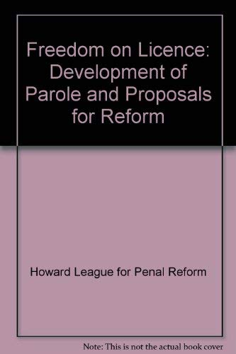 Freedom on Licence: Development of Parole and Proposals for Reform: Howard League for Penal Reform