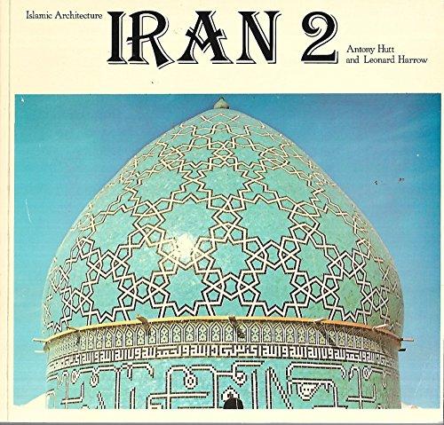 9780905906034: Iran: v. 2 (Islamic Architecture S.)