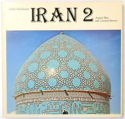 IRAN 2, Islamic Architecture *: HUTT, Anthony; HARROW,