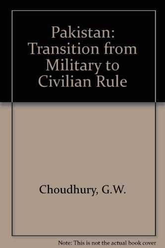 Pakistan: Transition from Military to Civilian Rule: Golam W. Choudhury
