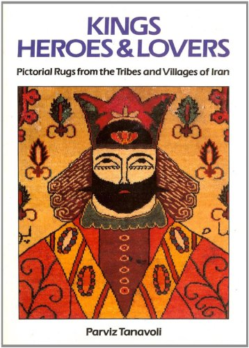 9780905906867: Kings, Heroes and Lovers: Pictorial Rugs from the Tribes and Villages of Iran