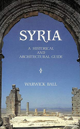 9780905906966: Syria: A Historical and Architectural Guide