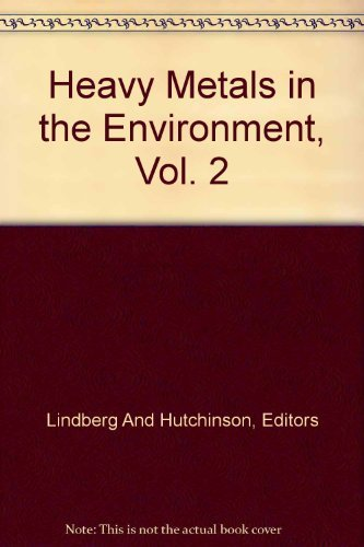 Heavy Metals in the Environment, Vol. 2: Lindberg And Hutchinson, Editors