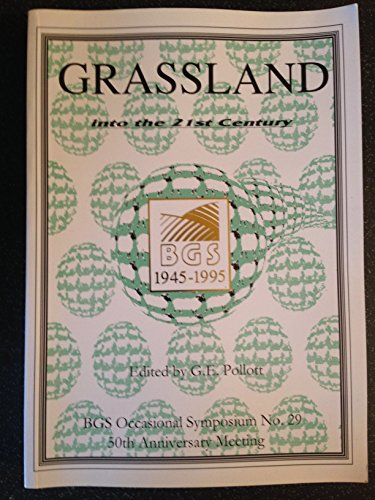 9780905944340: Grassland into the 21st Century: Challenges and Opportunities - Proceedings of the 50th Anniversary Meeting of the British Grassland Society Held at ... 4-6 December 1995 (BGS Occasional Symposium)