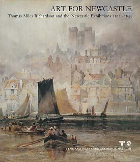 Art for Newcastle : Thomas Miles Richardson and the Newcastle Exhibitions 1822-1843