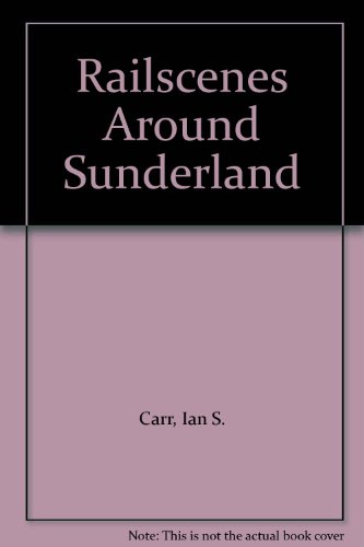 Railscenes Around Sunderland: The Photographs of Ian S Carr