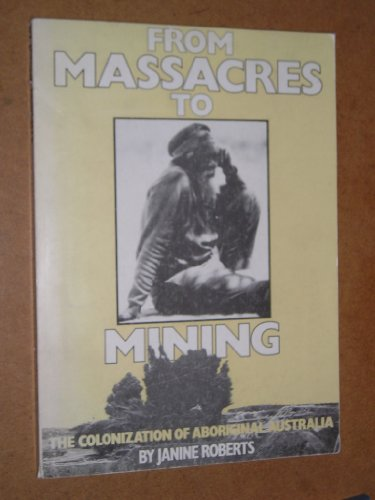 9780905990057: From Massacres to Mining: From Colonization of Aboriginal Australia