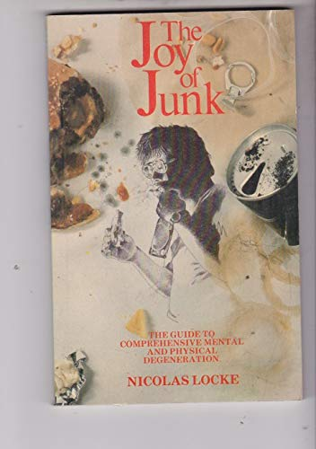 The Joy of Junk, the Guide to Comprehensive Mental and Physical Degeneration
