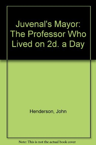 Juvenal's Mayor: The Professor Who Lived on: Henderson, John